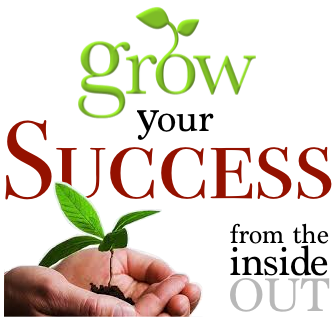 Grow Your Success - from the Inside Out